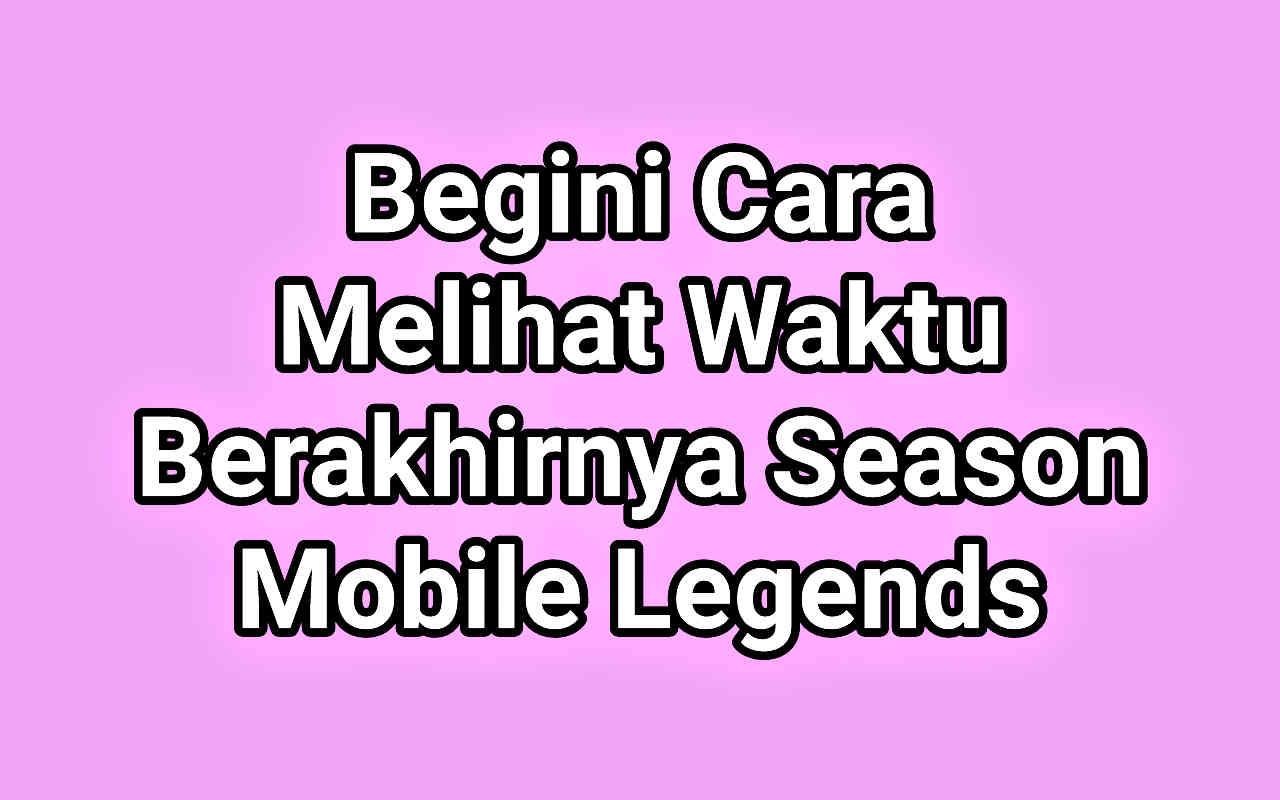 Begini Cara Melihat Season Mobile Legends ML Dan Kapan Season Mobile Legends Berakhir