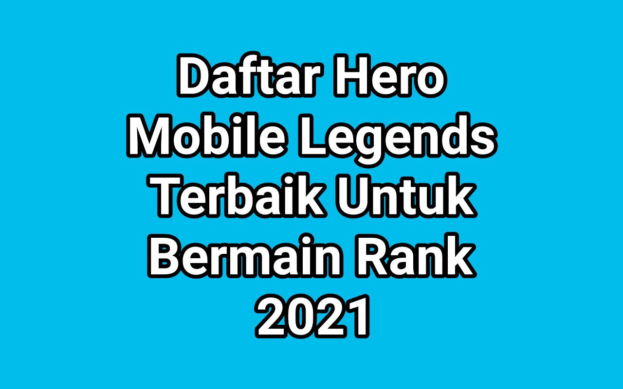 Inilah 20 Hero Mobile Legend Terbaik Untuk Ranked 2021, Auto Win