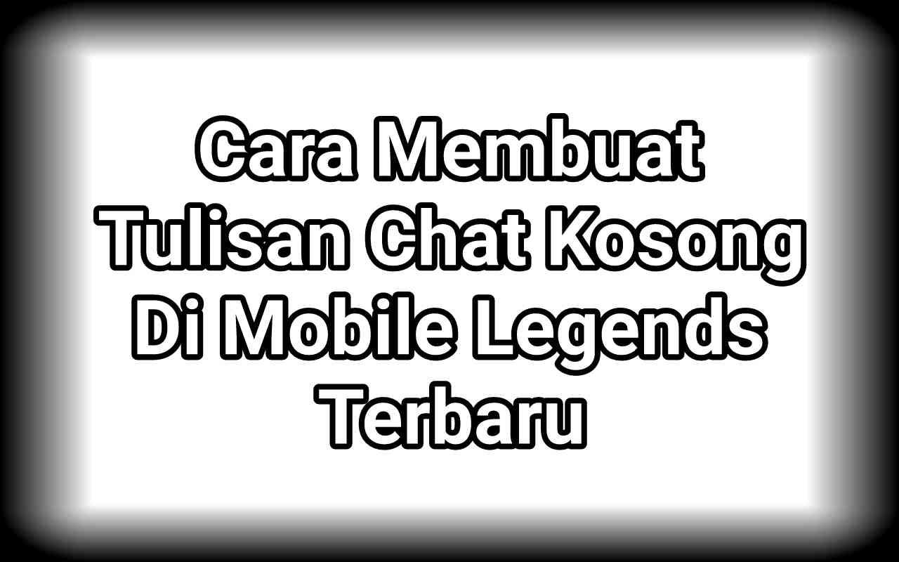 Cara Membuat Tulisan Chat Kosong Di Mobile Legends Terbaru