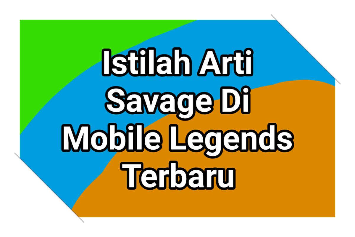Istilah Arti Savage Di Mobile Legends Terbaru