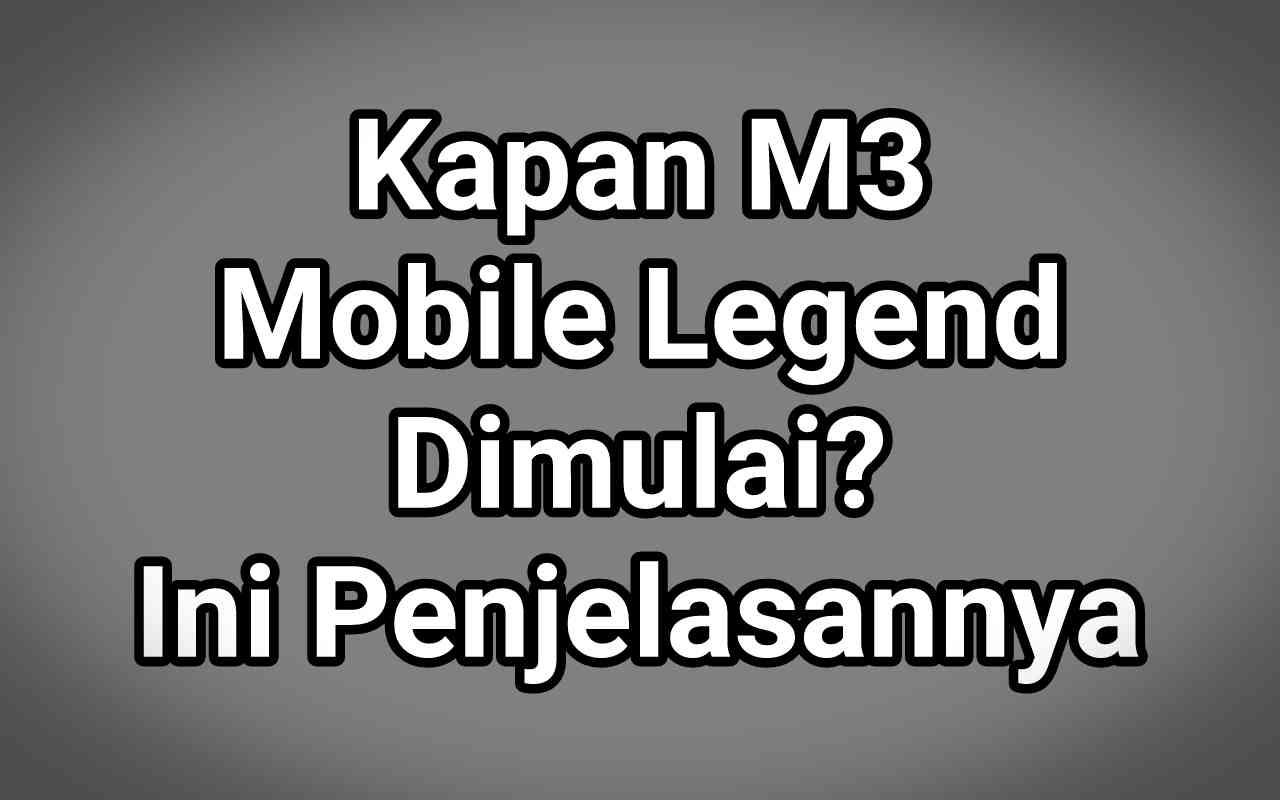 Kapan M3 Mobile Legend Dimulai? Ini Penjelasannya