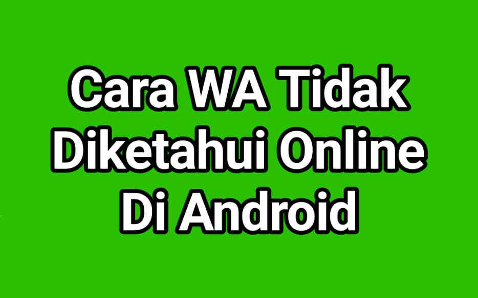 √ +7 Cara WA Tidak Diketahui Online Di Android Terbaru