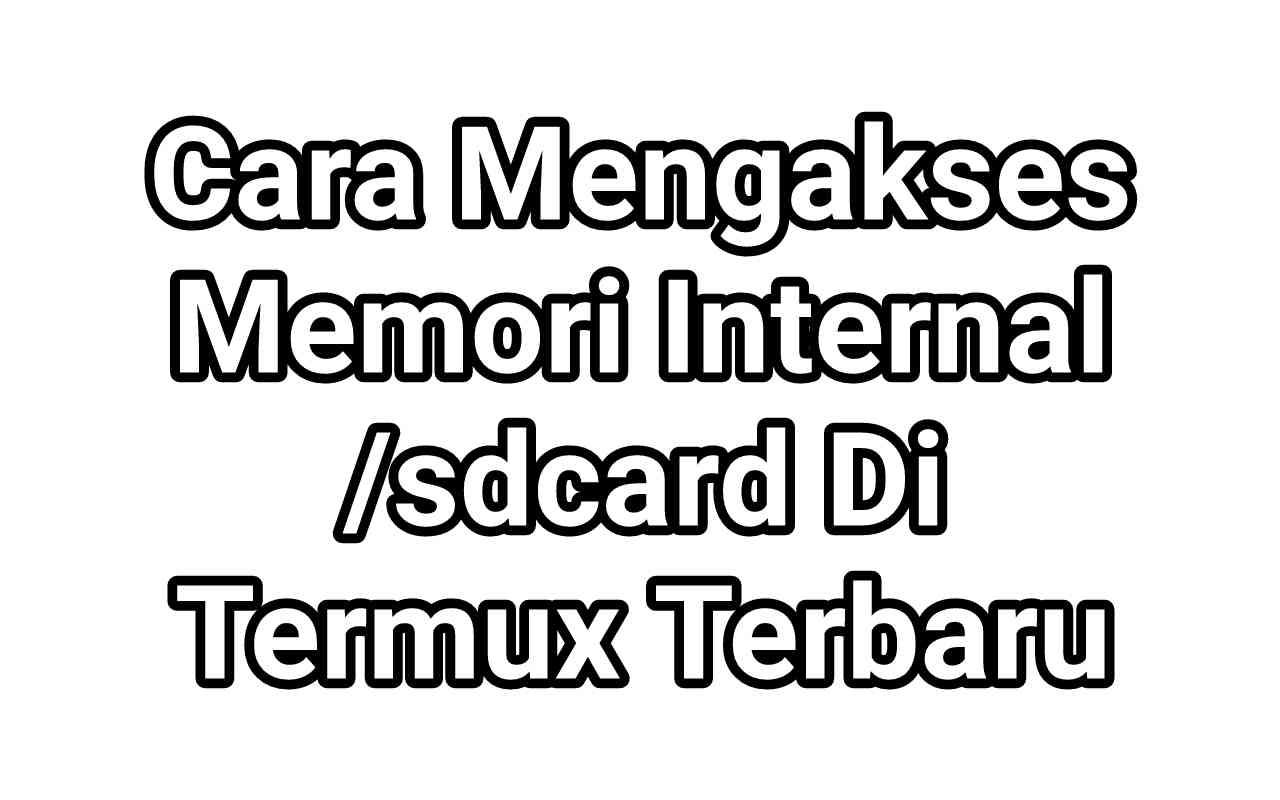 Cara Mengakses Memori Internal /sdcard Di Termux Terbaru