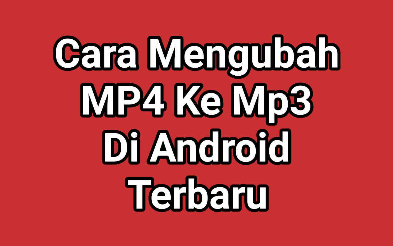 Cara Mengubah MP4 Ke MP3 Di Android Terbaru 2021
