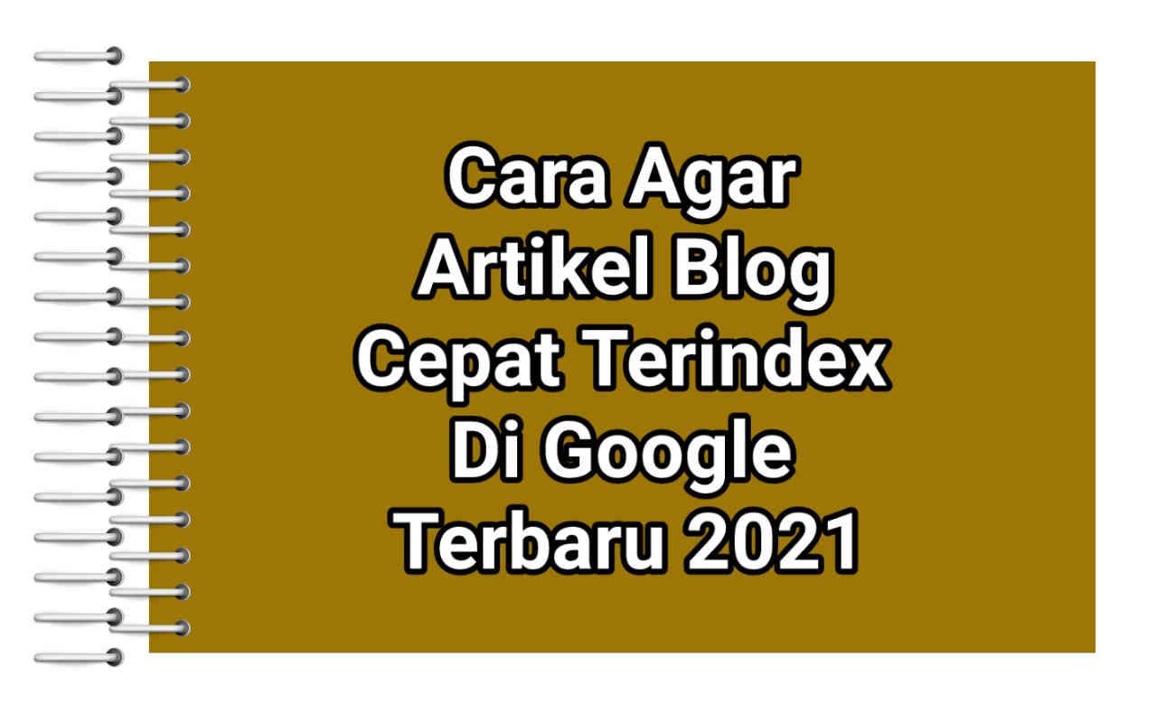 Cara Agar Artikel Cepat Terindex Di Google Dalam 1 Detik Terbaru 2021