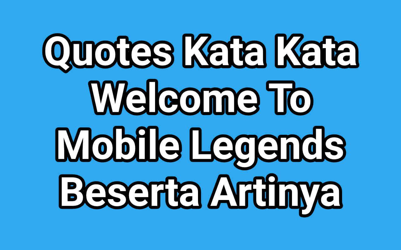 Quotes Kata Kata Welcome To Mobile Legends Beserta Artinya