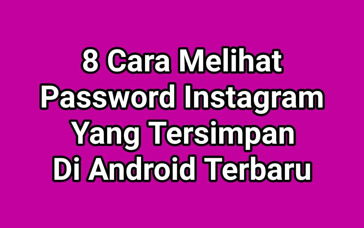 8 Cara Melihat Password Instagram Yang Tersimpan Di Android 2021