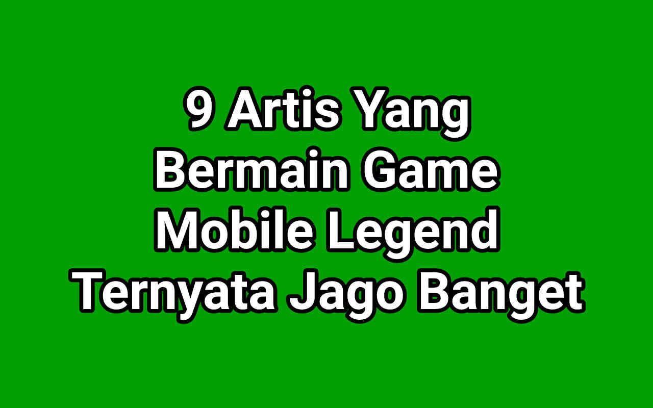9 Nama-Nama Artis Yang Main Mobile Legends