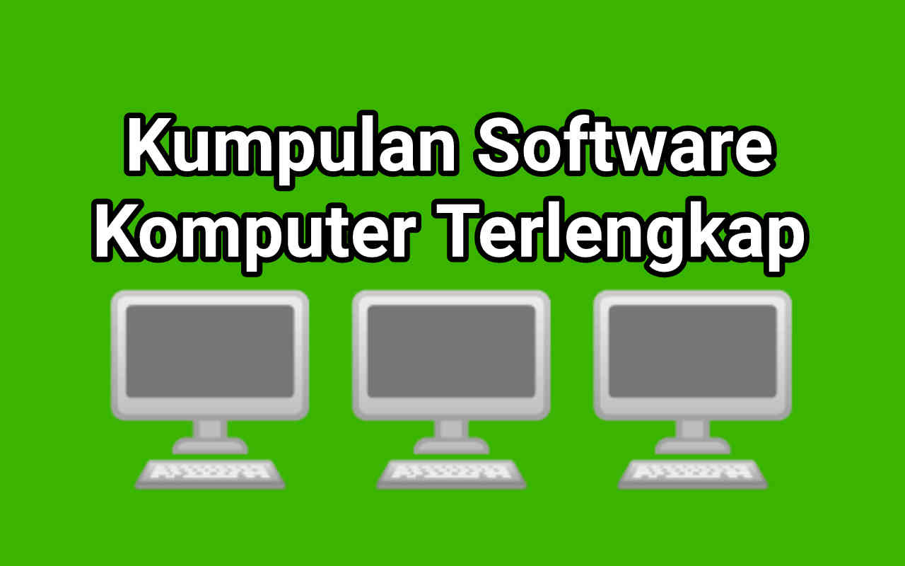Kumpulan Software Komputer Terlengkap Terbaru 2021