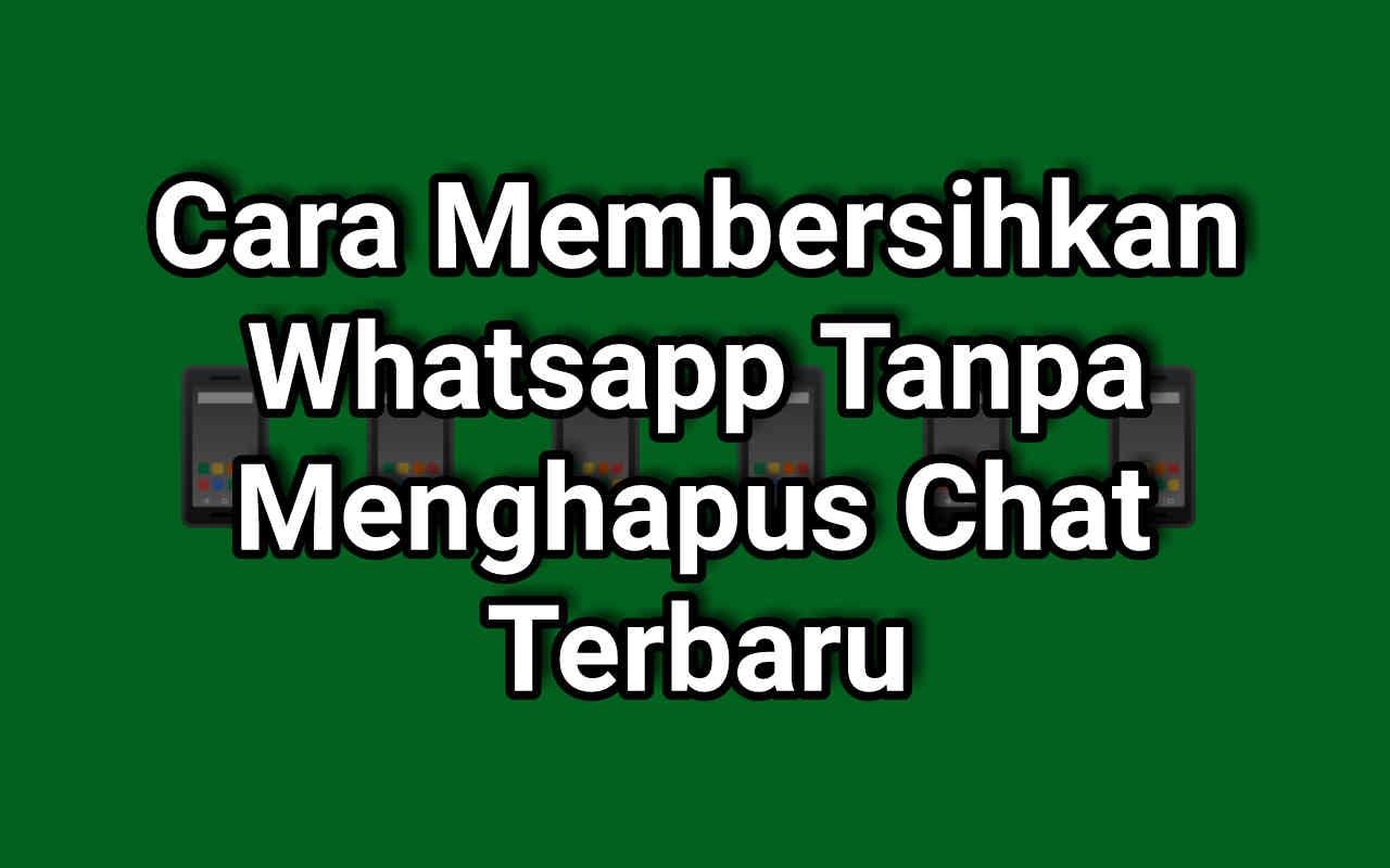Cara Membersihkan Whatsapp Tanpa Menghapus Chat Terbaru