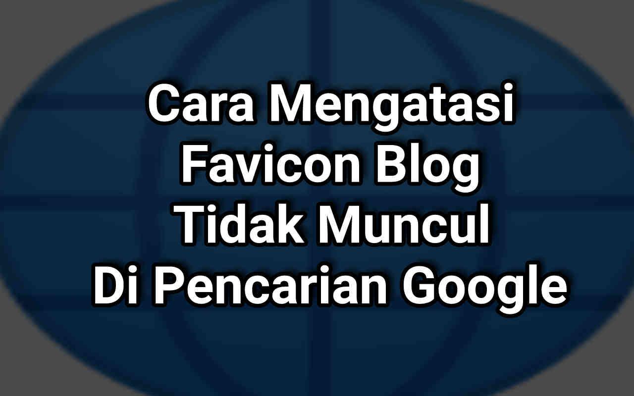 Cara Mengatasi Favicon Blog Tidak Muncul Di Pencarian Google