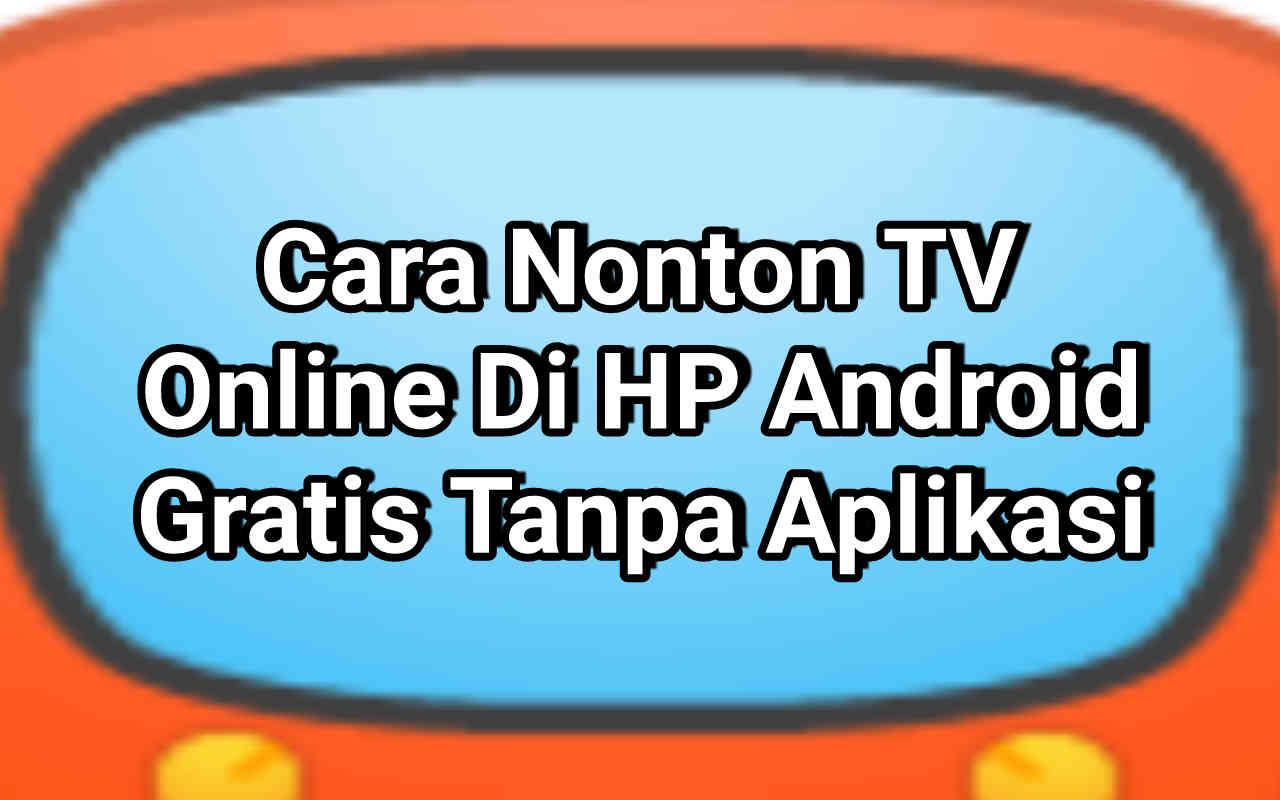 3 Cara Nonton TV Online Di HP Android Tanpa Aplikasi Terbaru 2021