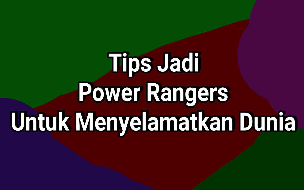 8 Tips Jadi Power Rangers Untuk Menyelamatkan Dunia