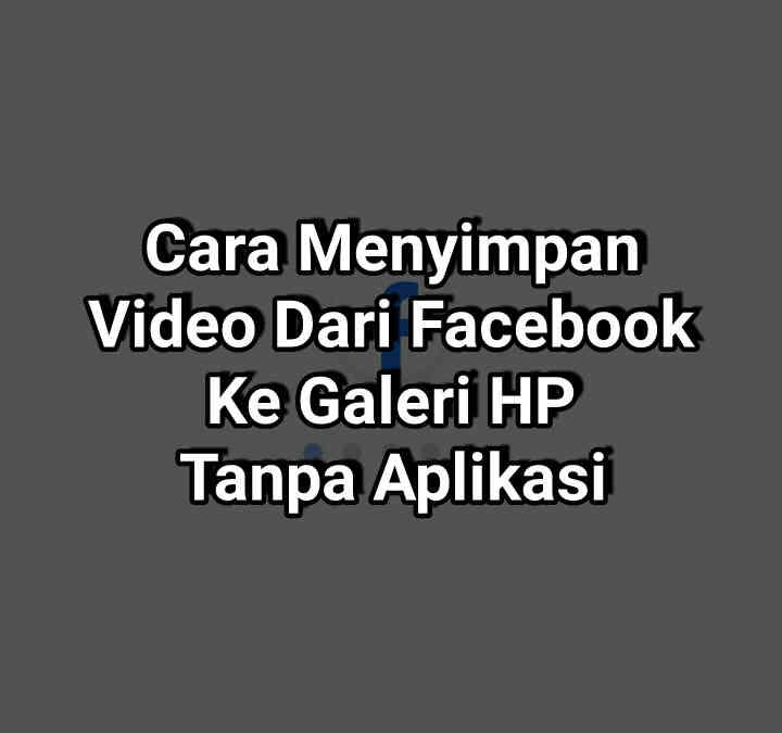 Cara Menyimpan Video Dari Facebook Ke Galeri HP Tanpa Aplikasi 2021