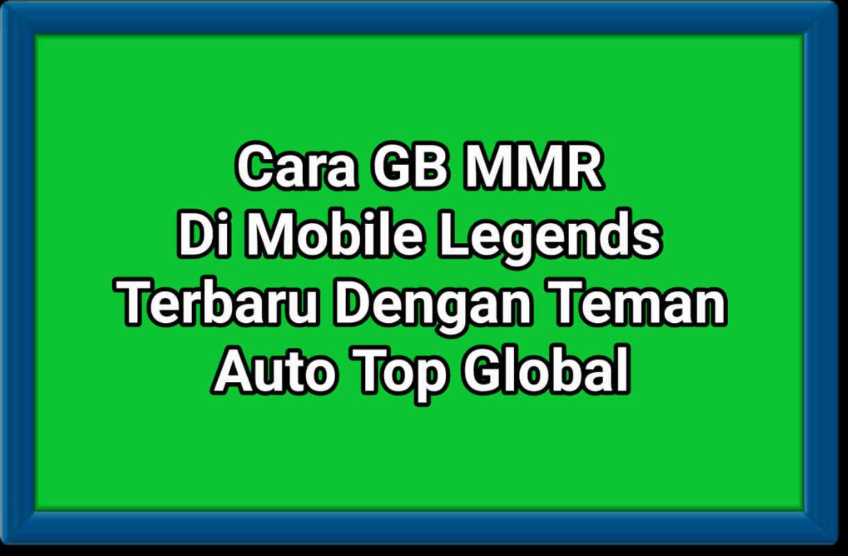 8 Cara GB MMR Mobile Legend 2021 Dengan Teman Auto Top Global