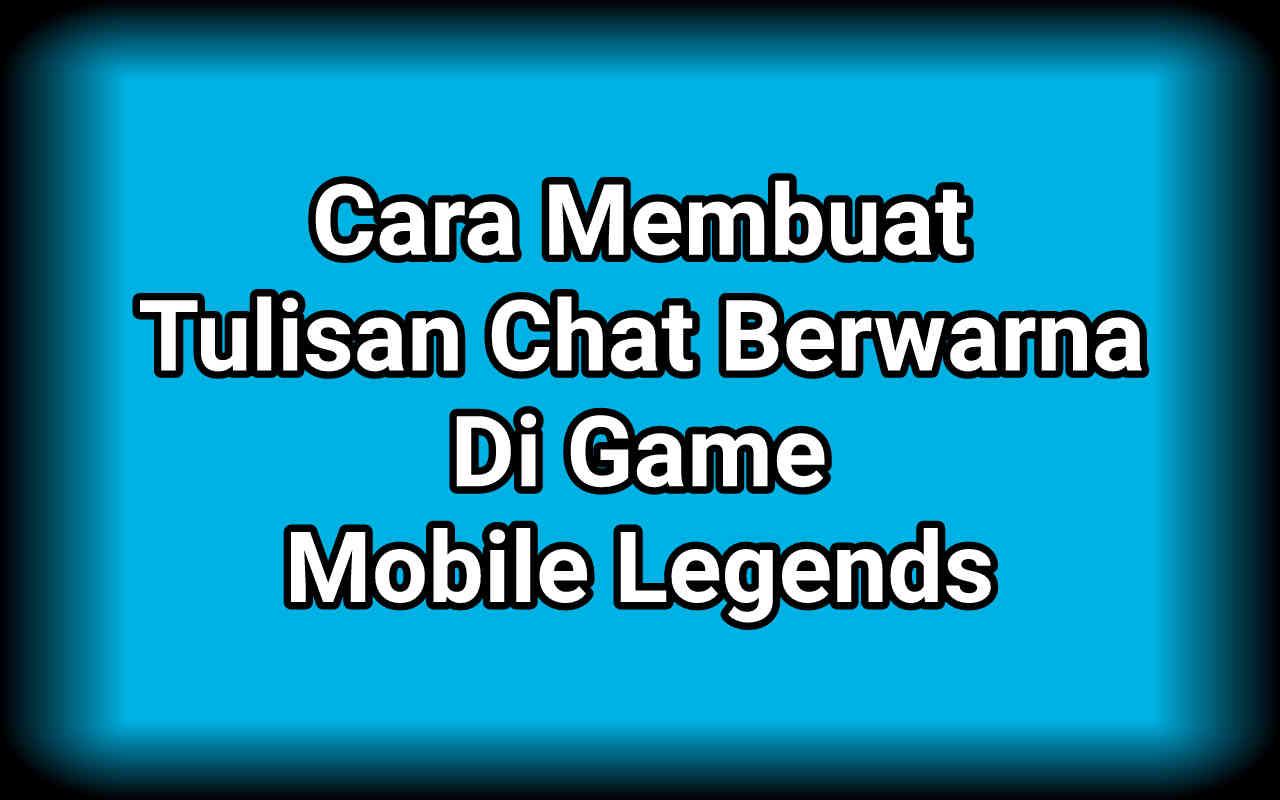 Cara Membuat Tulisan Chat Berwarna Di Game Mobile Legends