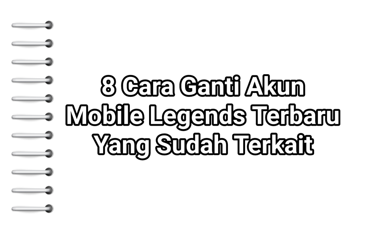 8 Cara Ganti Akun Mobile Legends 2021 Yang Sudah Terkait