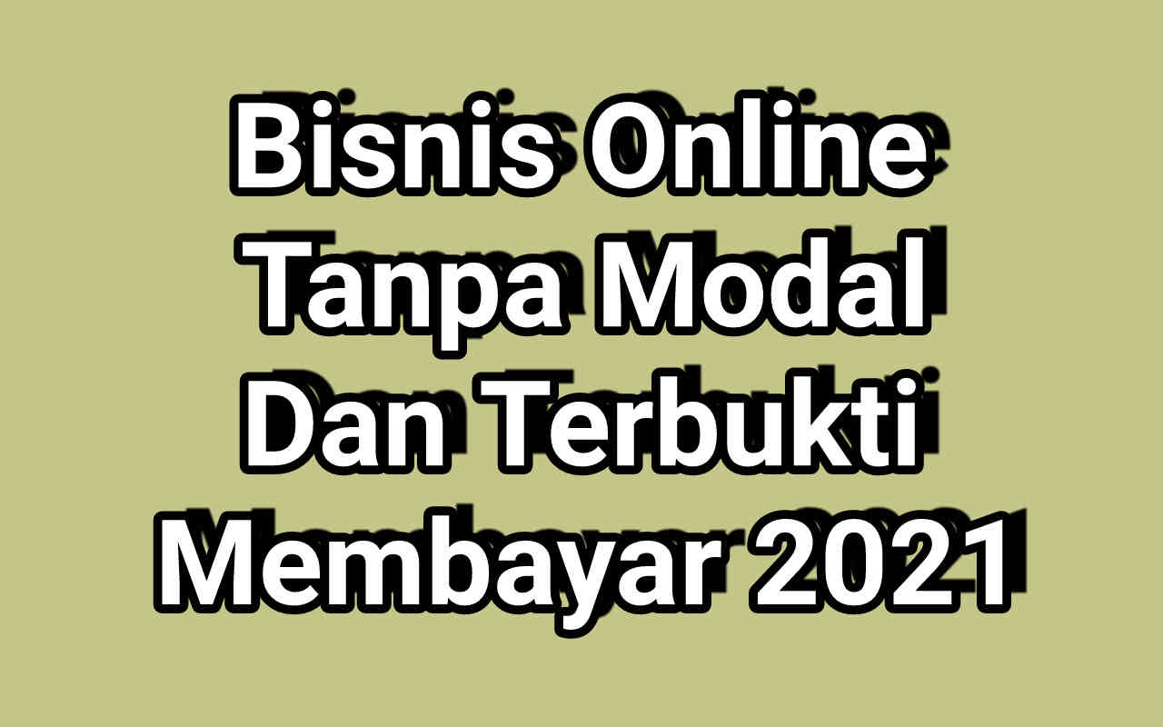 4 Bisnis Online Tanpa Modal Dan Terbukti Membayar 2021
