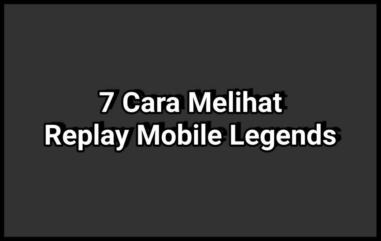 7 Cara Melihat Replay Mobile Legends ML 2021, Gak Pake Ribet