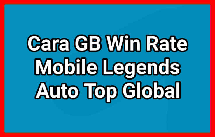 8 Cara GB Win Rate Mobile Legends, Auto Top Global