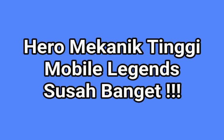 20 Hero Mekanik Tinggi Mobile Legends, Susah Banget