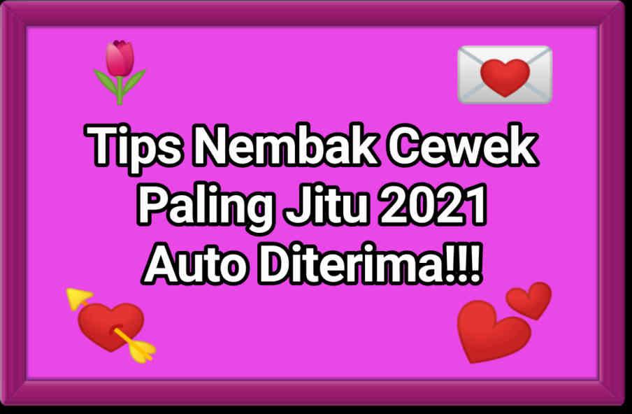 7 Tips Nembak Cewek Paling Jitu 2021, Auto Diterima