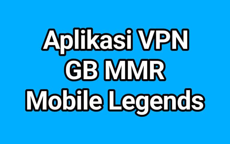 5 Aplikasi VPN GB MMR Mobile Legends 2021
