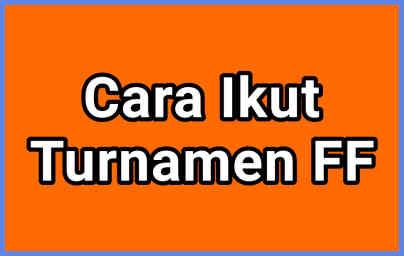 7 Cara Ikut Turnamen FF Terbaru 2021, Cek Disini