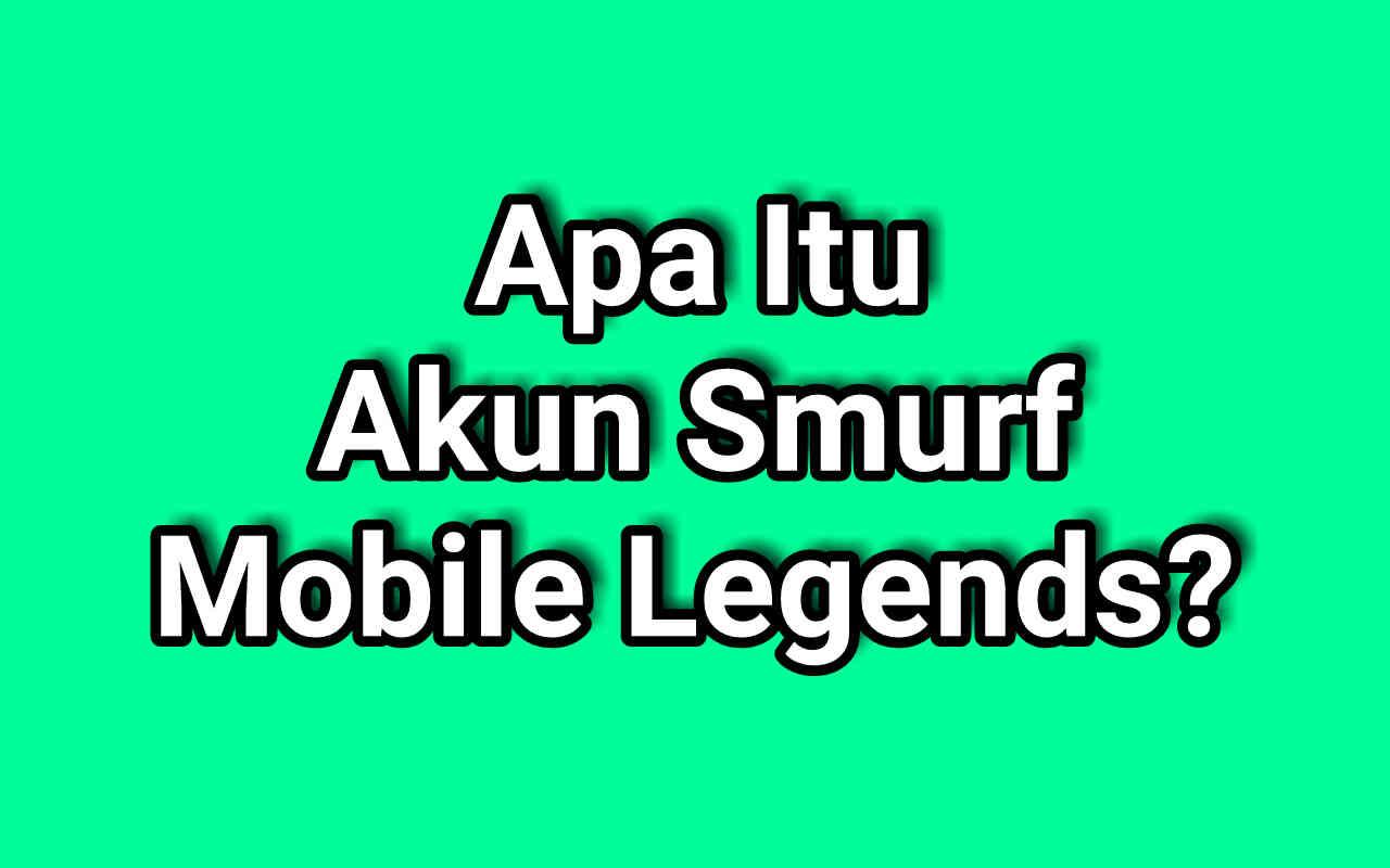 Apa Itu Akun Smurf Mobile Legend? Berikut Artinya